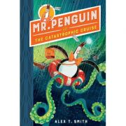 Mr Penguin and the Catastrophic Cruise - Alex T. Smith