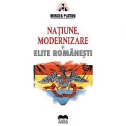 Natiune, modernizare si elite romanesti – Mircea Platon
