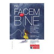"""Ne facem bine. O antologie de fapte extraordinare vazute si vorbite la """"Romania, te iubesc!"""" - Cosmin Savu, Rares Nastase, Paula Herlo, Alex Dima, Paul Angelescu"""