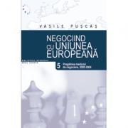 Negociind cu Uniunea Europeana. Volumul V, Pregatirea mediului de negociere: 2003-2004 - Vasile Puscas