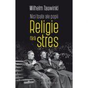 Nici toate ale popii. Religie fara stres - Wilhelm Tauwinkl