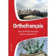 Orthofrancais. Teste de limba franceza pentru clasele IX-X - Larisa Gojnete