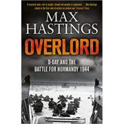 Overlord: D-Day and the Battle for Normandy 1944 - Max Hastings