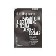 Paradoxuri libertariene in teoria alegerii sociale. Preferinte individuale si preferinte sociale. Editia a doua - Mihai Ungureanu