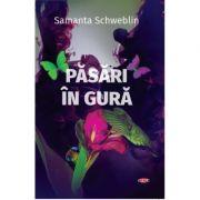 Pasari in gura - Samanta Schweblin