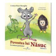 Povestea lui Nasuc, volumul 1. In cautarea prieteniei - Cristina Elena Gheorghiu