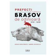 Prefecti ai judetului Brasov de odinioara 1919-1939 - Adrian Horia Enescu, Gabriel Ion Necula