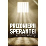 Prizonierii sperantei - Ferenc Visky jr (editor)