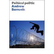 Psihicul politic - Andrew Samuels. Traducere din engleza de Daniela Stefanescu