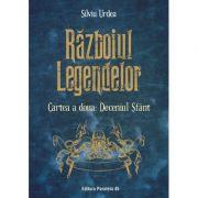 Razboiul legendelor. Cartea a doua. Deceniul Sfant - Silviu Urdea