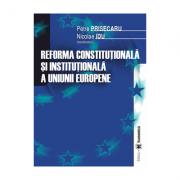 Reforma constitutionala si institutionala a Uniunii Europene - Petre Prisecaru, Nicolae Idu