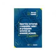 Repartitia teritoriala a companiilor-noduri pe principalele activitati ale economiei nationale. Compendiu - Cezar Mereuta, Ionut Pandelica