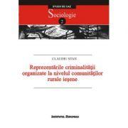 Reprezentarile criminalitatii organizate la nivelul comunitatilor rurale iesene. Studiu de caz: localitatile Grajduri si Lunca Cetatuii - Claudiu Stan