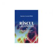 Riscul in economie. Aplicatii in domeniul financiar-bancar - Gabriela Cornelia Piciu