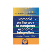 Romania on the way to European economic integration: premises, processes, policies - Ioan D. Adumitracesei, Niculae G. Niculescu