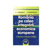 Romania pe calea integrarii economice europene: premise, procese, politici - Ioan D. Adumitracesei, Niculae G. Niculescu