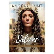 Salome - regina Ierusalimului - Angela Hunt