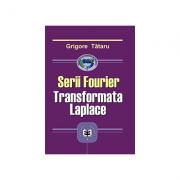 Serii Fourier. Transformata Laplace - Grigore Tataru