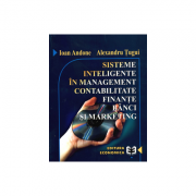 Sisteme inteligente in management, contabilitate, finante, banci si marketing - Alexandru Tugui, Ioan Andone