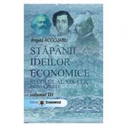 Stapanii ideilor economice, volumul III. Secolul al XIX-lea, prima parte - Angela Rogojanu
