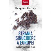 Strania sinucidere a Europei. Imigratie, Identitate, Islam - Douglas Murray