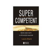 Supercompetent. Sase pasi spre o eficienta maxima - Laura Stack