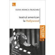 Teatrul american la Hollywood - Elena Monica Frunzaru