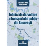 Tehnici de dezvoltare a transportului public din Bucuresti - Alexandru-Mihai I. Bugheanu