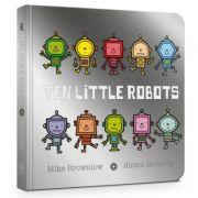 Ten Little Robots Board Book - Mike Brownlow