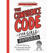 The Confidence Code for Girls Journal: A Guide to Embracing Your Amazingly Imperfect, Totally Powerful Self - Katty Kay, Claire Shipman, JillEllyn Riley