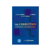 The Corruption. An Economic and Social Analysis - Ani Matei, Ion Gh. Rosca, Tudorel Andrei