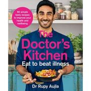 The Doctor's Kitchen - Eat to Beat Illness - Dr Rupy Aujla