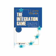 The Integration Game. Statistic Interaction in the Process of the Enlargement - Valentin Cojanu