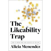 The Likeability Trap: How to Break Free and Succeed as You Are - Alicia Menendez