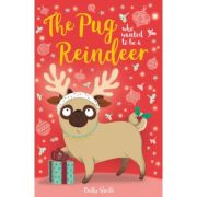 The Pug Who Wanted to Be A Reindeer - Bella Swift