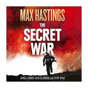 The Secret War: Spies, Codes and Guerrillas 1939 - 1945 - Max Hastings