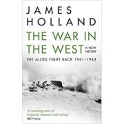 The War in the West: A New History: Volume 2: The Allies Fight Back 1941-43 - James Holland