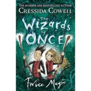 The Wizards of Once: Twice Magic - Cressida Cowell