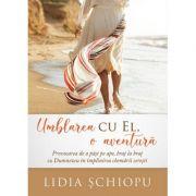 Umblarea cu El, o aventura - Lidia Schiopu