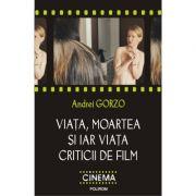 Viata, moartea si iar viata criticii de film - Andrei Gorzo