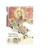Viata Sfantului Vasile cel Mare. Editia a II-a - Pr. Stelianos Papadopoulos