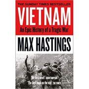 Vietnam: An Epic History of a Tragic War - Max Hastings