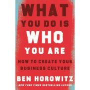 What You Do Is Who You Are: How to Create Your Business Culture - Ben Horowitz
