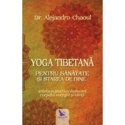 Yoga tibetana pentru sanatate si starea de bine - Dr. Alejandro Chaoul