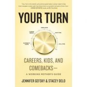 Your Turn: Careers, Kids, and Comebacks--A Working Mother's Guide - Jennifer Gefsky, Stacey Delo