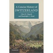 A Concise History of Switzerland - Clive H. Church, Randolph C. Head