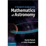 A Student's Guide to the Mathematics of Astronomy - Daniel Fleisch, Julia Kregenow