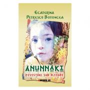 Anunnaki. Povestiri sub pleoape - Ecaterina Petrescu Botoncea