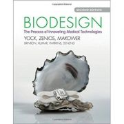 Biodesign: The Process of Innovating Medical Technologies - Paul G. Yock, Stefanos Zenios, Josh Makower, Todd J. Brinton, Uday N. Kumar, F. T. Jay Watkins, Lyn Denend, Thomas M. Krummel, Christine Q. Kurihara