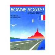 Bonne route! Drum bun! Limba franceza, volumul 2. Methode de francais - P. Gilbert, P. Greffet